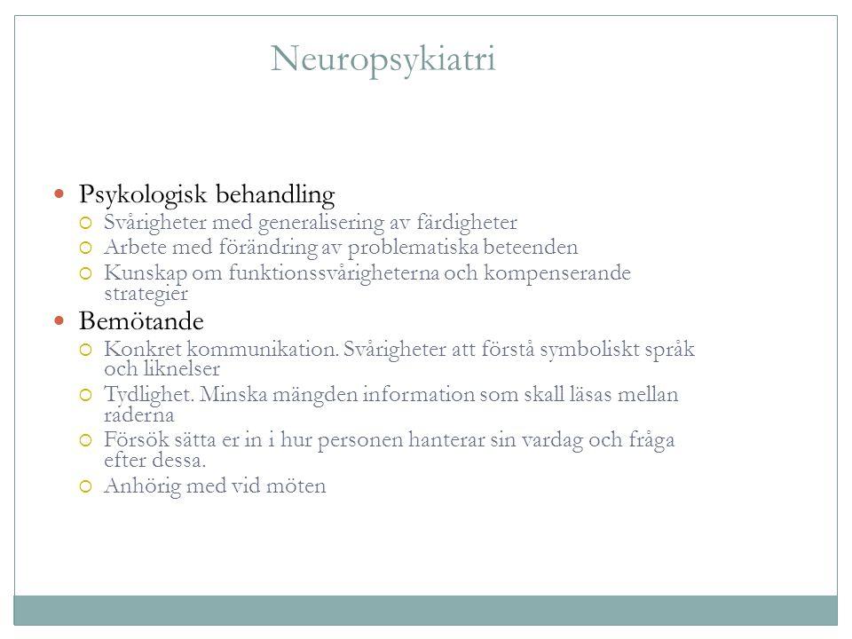 Neuropsykiatri Psykologisk behandling  Svårigheter med generalisering av färdigheter  Arbete med förändring av problematiska beteenden  Kunskap om