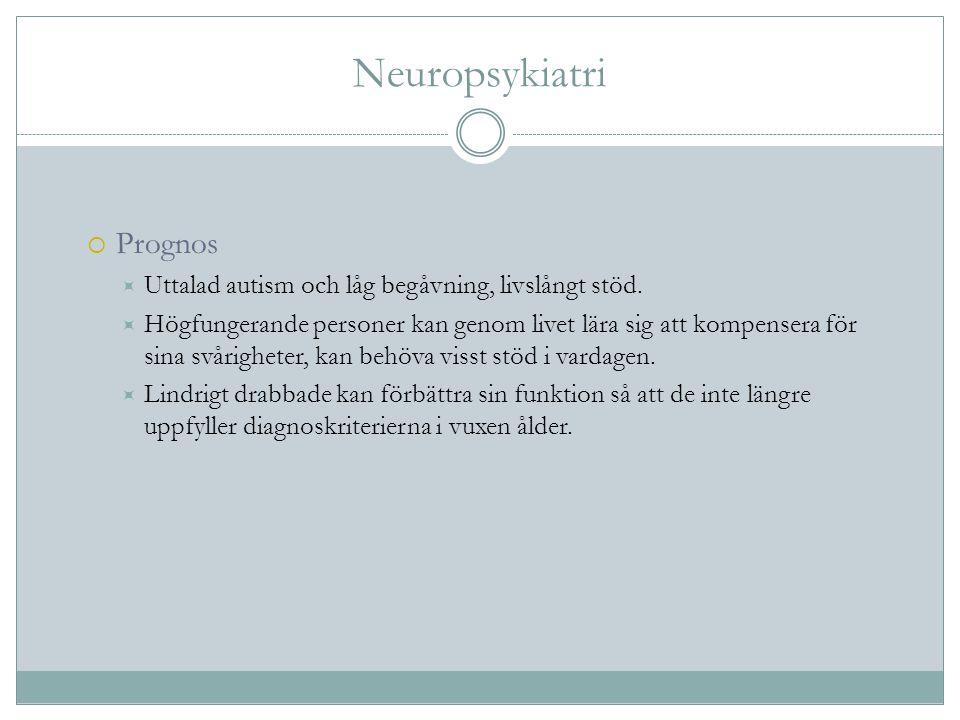 Neuropsykiatri  Prognos  Uttalad autism och låg begåvning, livslångt stöd.  Högfungerande personer kan genom livet lära sig att kompensera för sina