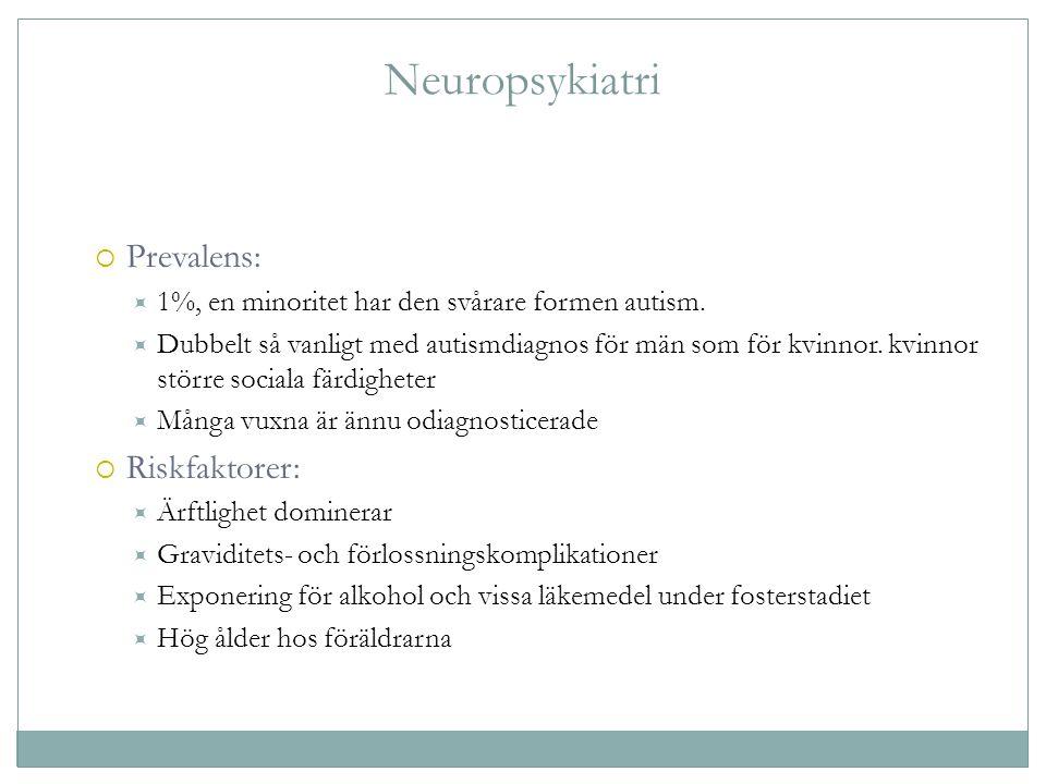 Neuropsykiatri  Prevalens:  1%, en minoritet har den svårare formen autism.  Dubbelt så vanligt med autismdiagnos för män som för kvinnor. kvinnor