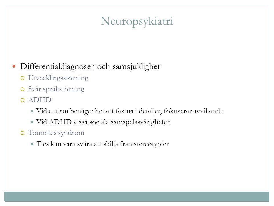 Neuropsykiatri Differentialdiagnoser och samsjuklighet  Utvecklingsstörning  Svår språkstörning  ADHD  Vid autism benägenhet att fastna i detaljer