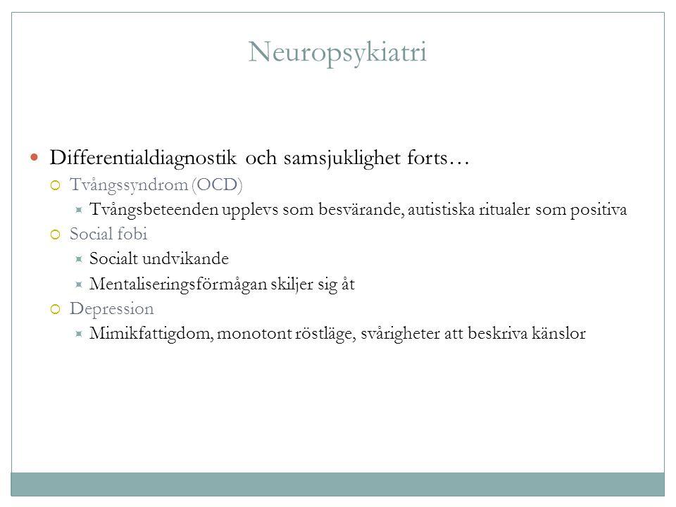 Neuropsykiatri Differentialdiagnostik och samsjuklighet forts…  Tvångssyndrom (OCD)  Tvångsbeteenden upplevs som besvärande, autistiska ritualer som