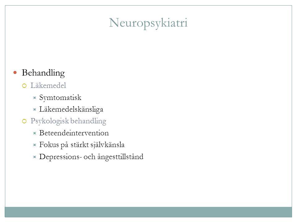 Neuropsykiatri Behandling  Läkemedel  Symtomatisk  Läkemedelskänsliga  Psykologisk behandling  Beteendeintervention  Fokus på stärkt självkänsla