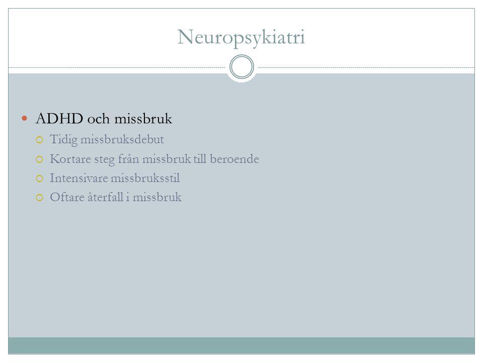 Neuropsykiatri ADHD och missbruk  Tidig missbruksdebut  Kortare steg från missbruk till beroende  Intensivare missbruksstil  Oftare återfall i mis