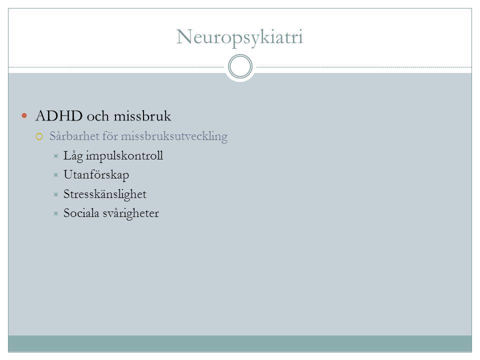 Neuropsykiatri ADHD och missbruk  Sårbarhet för missbruksutveckling  Låg impulskontroll  Utanförskap  Stresskänslighet  Sociala svårigheter