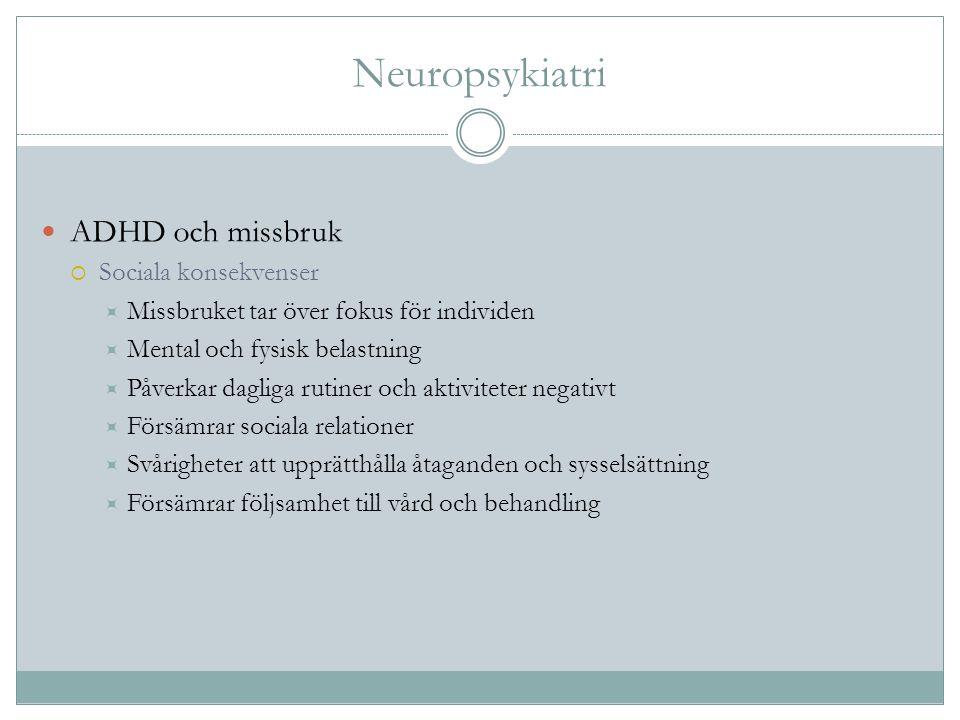 Neuropsykiatri ADHD och missbruk  Sociala konsekvenser  Missbruket tar över fokus för individen  Mental och fysisk belastning  Påverkar dagliga ru