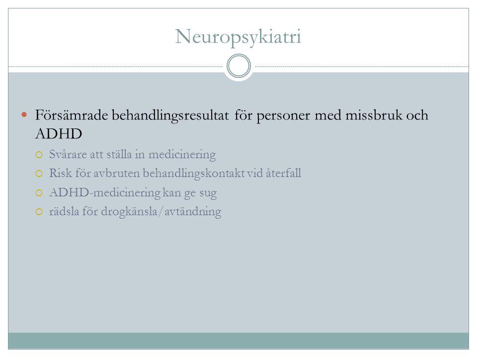 Neuropsykiatri Försämrade behandlingsresultat för personer med missbruk och ADHD  Svårare att ställa in medicinering  Risk för avbruten behandlingsk