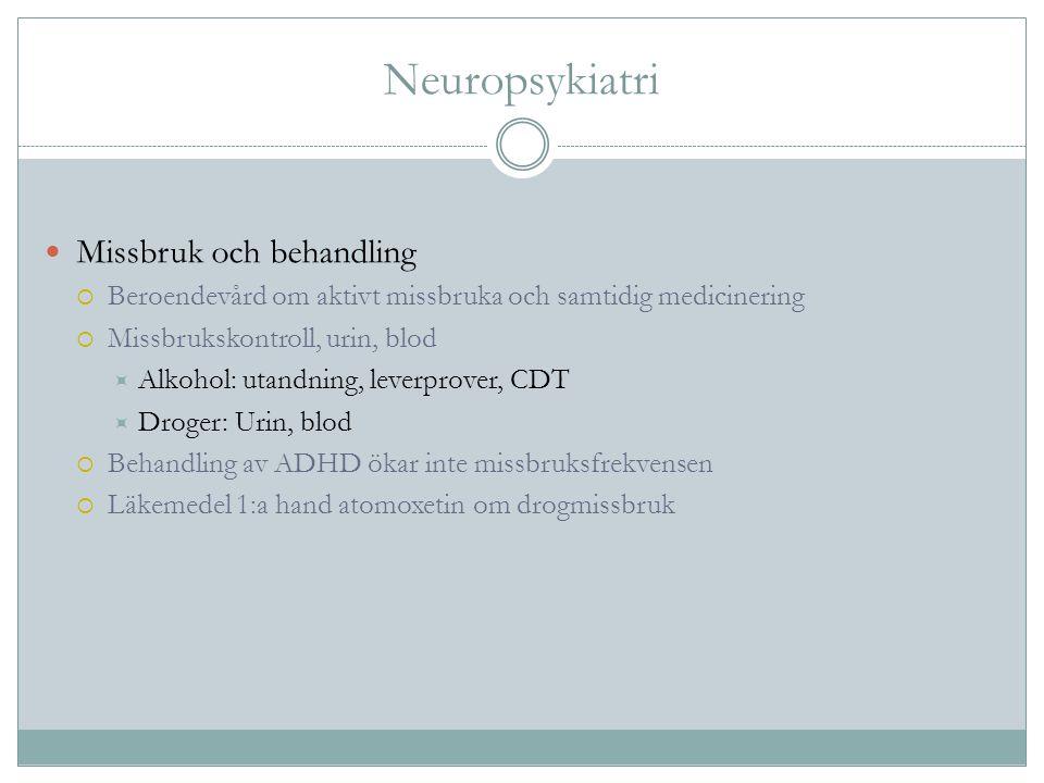 Neuropsykiatri Missbruk och behandling  Beroendevård om aktivt missbruka och samtidig medicinering  Missbrukskontroll, urin, blod  Alkohol: utandni