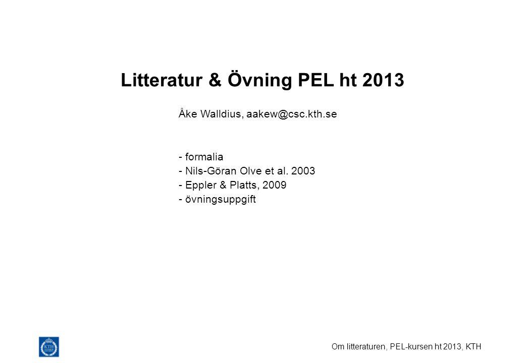 Om litteraturen, PEL-kursen ht 2013, KTH Litteratur & Övning PEL ht 2013 Åke Walldius, aakew@csc.kth.se - formalia - Nils-Göran Olve et al.