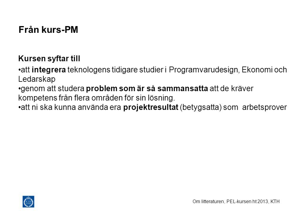 Om litteraturen, PEL-kursen ht 2013, KTH Från kurs-PM Kursen syftar till att integrera teknologens tidigare studier i Programvarudesign, Ekonomi och Ledarskap genom att studera problem som är så sammansatta att de kräver kompetens från flera områden för sin lösning.