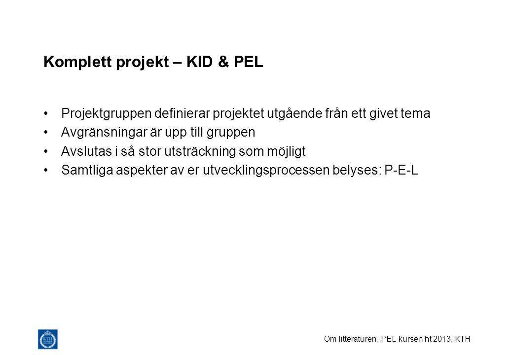 Om litteraturen, PEL-kursen ht 2013, KTH Komplett projekt – KID & PEL Projektgruppen definierar projektet utgående från ett givet tema Avgränsningar är upp till gruppen Avslutas i så stor utsträckning som möjligt Samtliga aspekter av er utvecklingsprocessen belyses: P-E-L