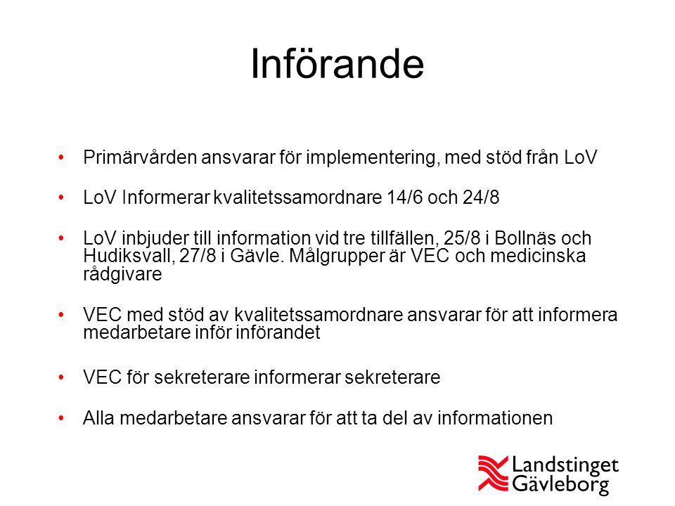 Införande Primärvården ansvarar för implementering, med stöd från LoV LoV Informerar kvalitetssamordnare 14/6 och 24/8 LoV inbjuder till information v