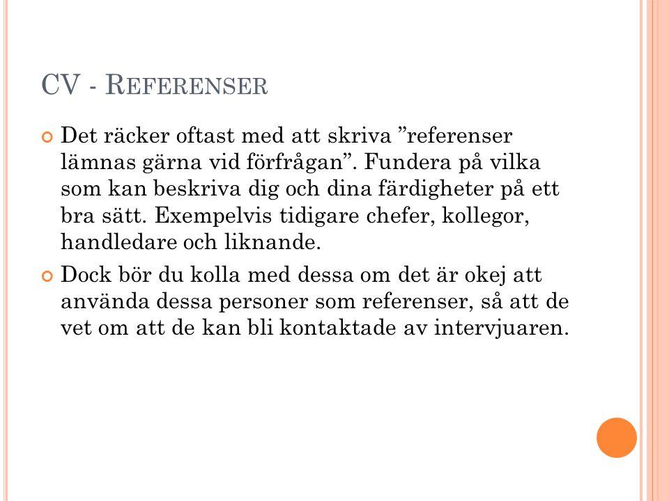 """CV - R EFERENSER Det räcker oftast med att skriva """"referenser lämnas gärna vid förfrågan"""". Fundera på vilka som kan beskriva dig och dina färdigheter"""