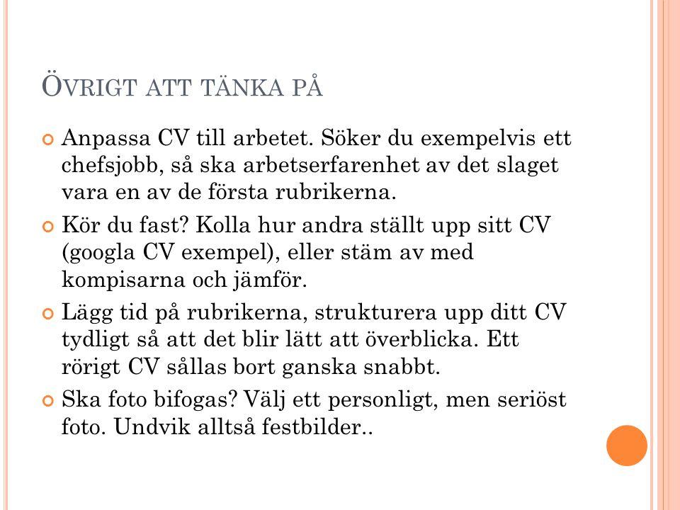 Ö VRIGT ATT TÄNKA PÅ Anpassa CV till arbetet.