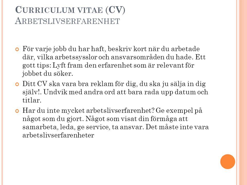 C URRICULUM VITAE ( CV ) A RBETSLIVSERFARENHET För varje jobb du har haft, beskriv kort när du arbetade där, vilka arbetssysslor och ansvarsområden du