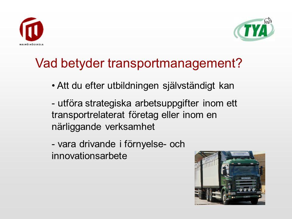 Att du efter utbildningen självständigt kan - utföra strategiska arbetsuppgifter inom ett transportrelaterat företag eller inom en närliggande verksamhet - vara drivande i förnyelse- och innovationsarbete Vad betyder transportmanagement