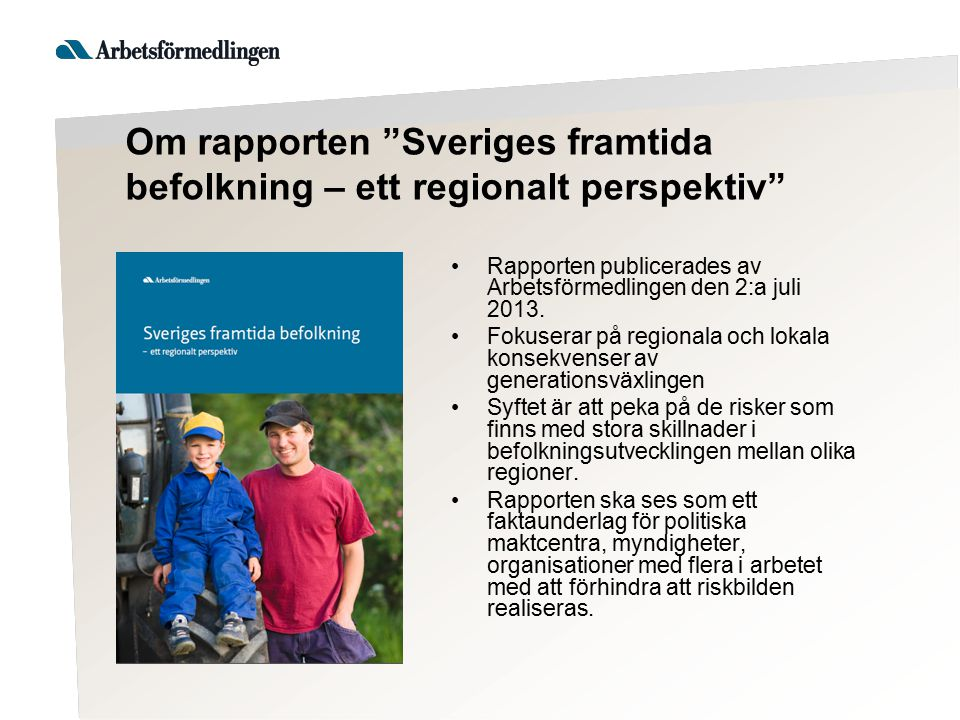 """Om rapporten """"Sveriges framtida befolkning – ett regionalt perspektiv"""" Rapporten publicerades av Arbetsförmedlingen den 2:a juli 2013. Fokuserar på re"""