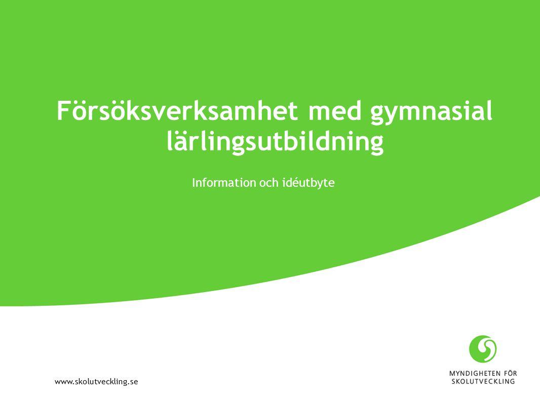 www.skolutveckling.se Försöksverksamhet med gymnasial lärlingsutbildning Information och idéutbyte