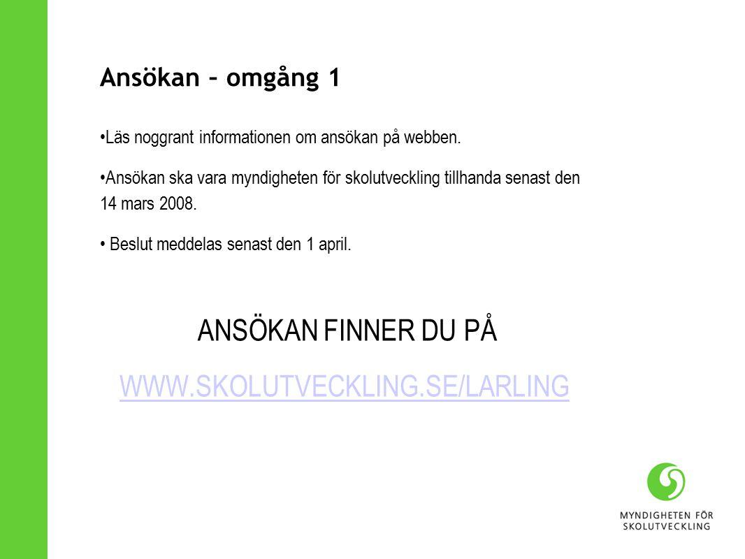 Ansökan – omgång 1 Läs noggrant informationen om ansökan på webben.
