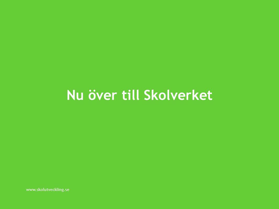 www.skolutveckling.se Nu över till Skolverket