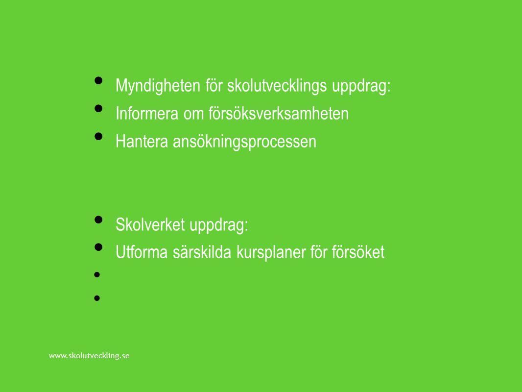 www.skolutveckling.se Myndigheten för skolutvecklings uppdrag: Informera om försöksverksamheten Hantera ansökningsprocessen Skolverket uppdrag: Utforma särskilda kursplaner för försöket