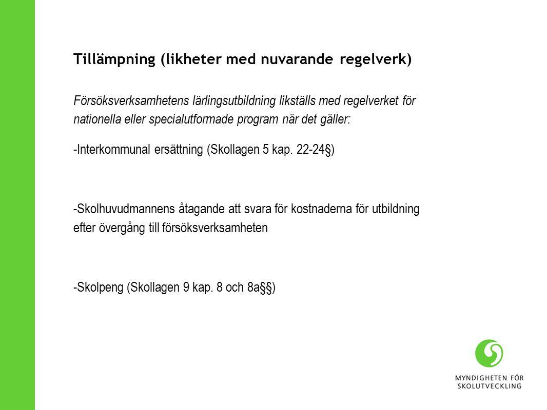 Tillämpning (likheter med nuvarande regelverk) Försöksverksamhetens lärlingsutbildning likställs med regelverket för nationella eller specialutformade program när det gäller: -Interkommunal ersättning (Skollagen 5 kap.