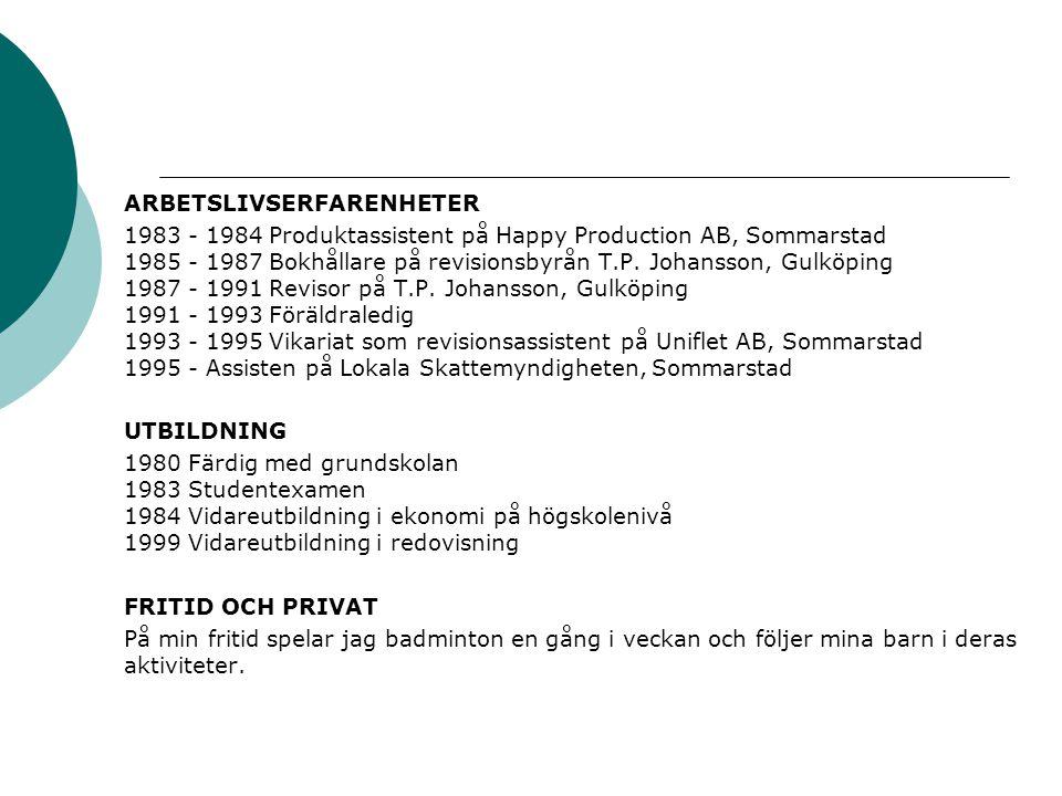 ARBETSLIVSERFARENHETER 1983 - 1984 Produktassistent på Happy Production AB, Sommarstad 1985 - 1987 Bokhållare på revisionsbyrån T.P.
