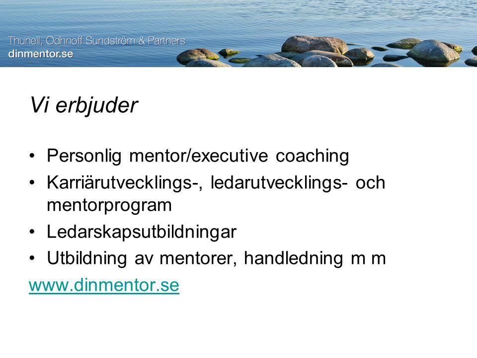 Vi erbjuder Personlig mentor/executive coaching Karriärutvecklings-, ledarutvecklings- och mentorprogram Ledarskapsutbildningar Utbildning av mentorer, handledning m m www.dinmentor.se