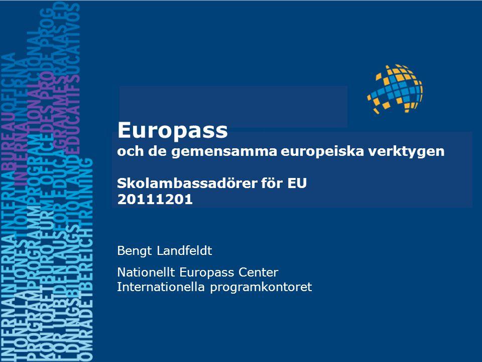 Europass och de gemensamma europeiska verktygen Skolambassadörer för EU 20111201 Bengt Landfeldt Nationellt Europass Center Internationella programkon