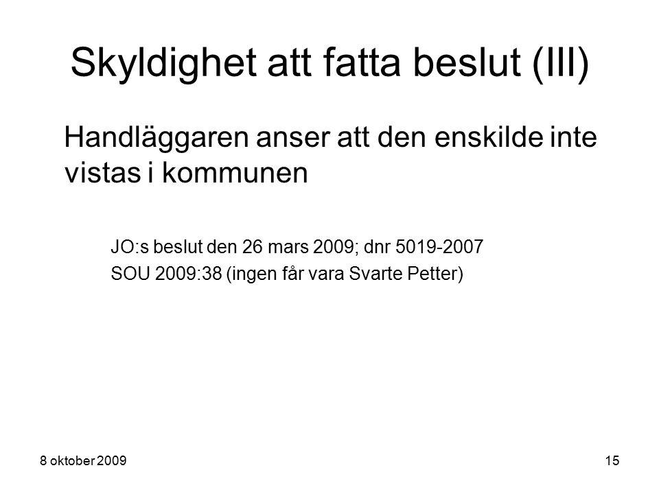 8 oktober 200915 Skyldighet att fatta beslut (III) Handläggaren anser att den enskilde inte vistas i kommunen JO:s beslut den 26 mars 2009; dnr 5019-2