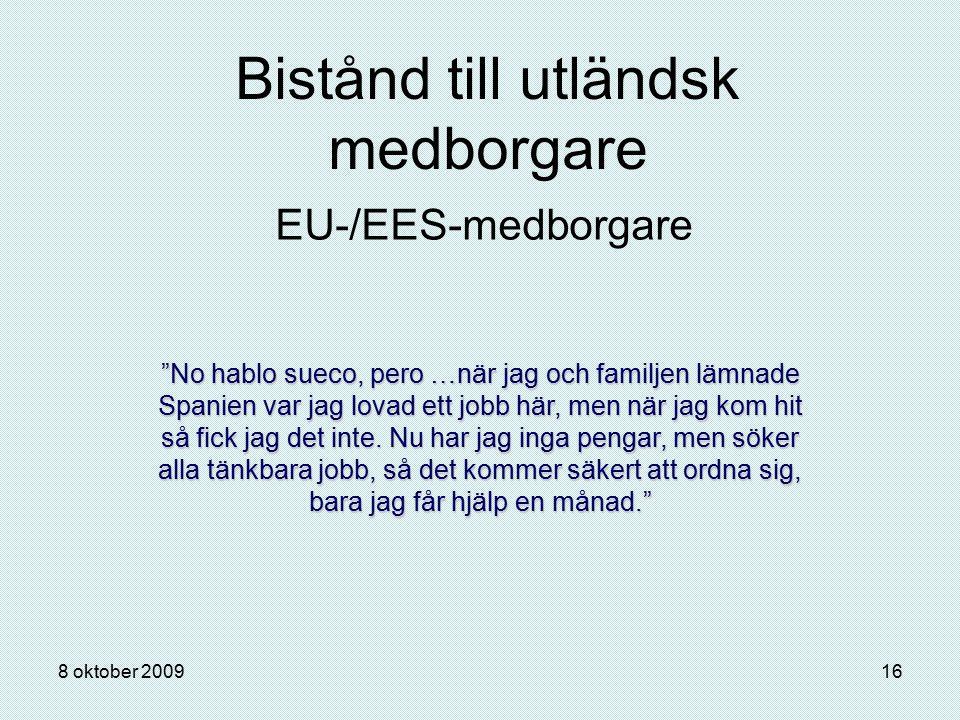 """8 oktober 200916 Bistånd till utländsk medborgare EU-/EES-medborgare """"No hablo sueco, pero …när jag och familjen lämnade Spanien var jag lovad ett job"""
