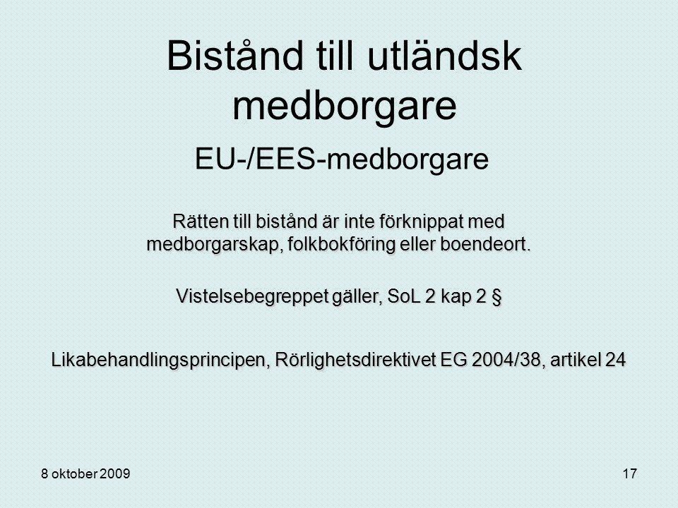 8 oktober 200917 Bistånd till utländsk medborgare EU-/EES-medborgare Rätten till bistånd är inte förknippat med medborgarskap, folkbokföring eller boe