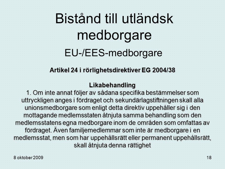 8 oktober 200918 Bistånd till utländsk medborgare EU-/EES-medborgare Artikel 24 i rörlighetsdirektiver EG 2004/38 Likabehandling 1. Om inte annat följ