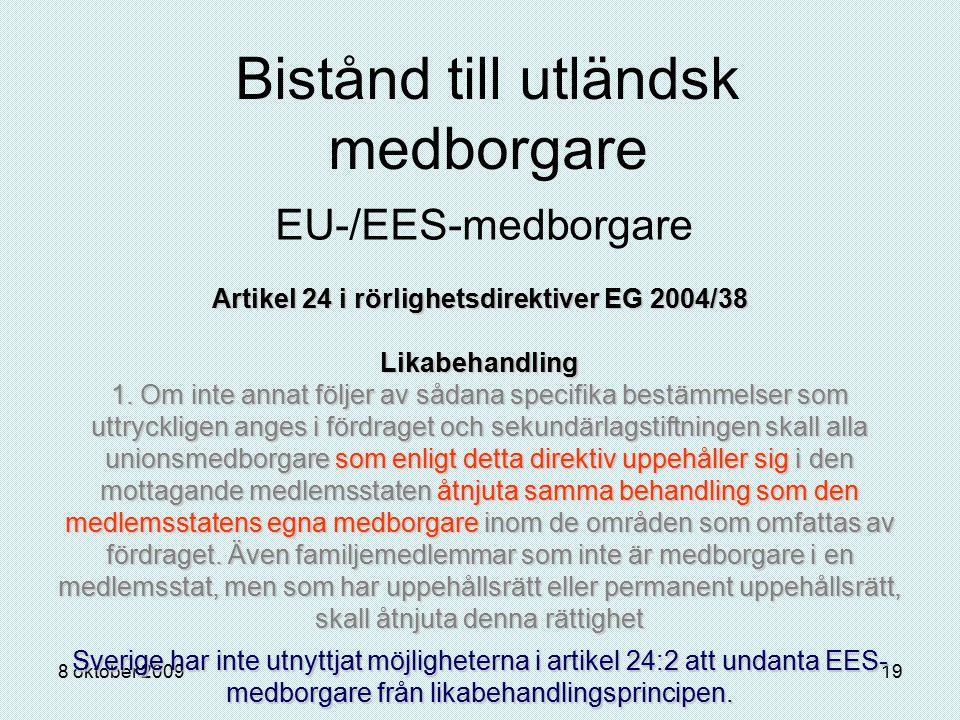 8 oktober 200919 Bistånd till utländsk medborgare EU-/EES-medborgare Artikel 24 i rörlighetsdirektiver EG 2004/38 Likabehandling 1. Om inte annat följ