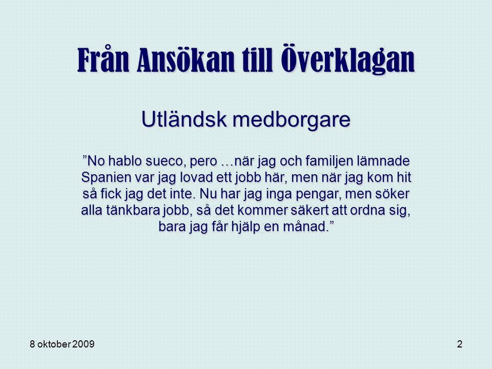 """8 oktober 20092 Från Ansökan till Överklagan """"No hablo sueco, pero …när jag och familjen lämnade Spanien var jag lovad ett jobb här, men när jag kom h"""