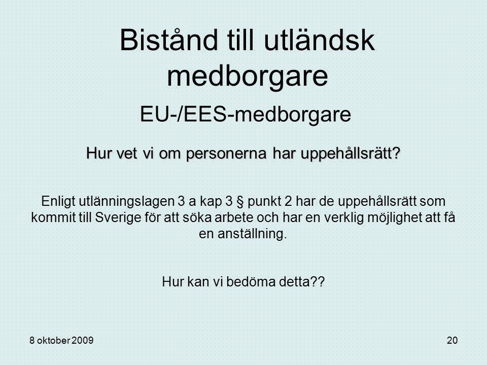 8 oktober 200920 Bistånd till utländsk medborgare EU-/EES-medborgare Hur vet vi om personerna har uppehållsrätt? Enligt utlänningslagen 3 a kap 3 § pu