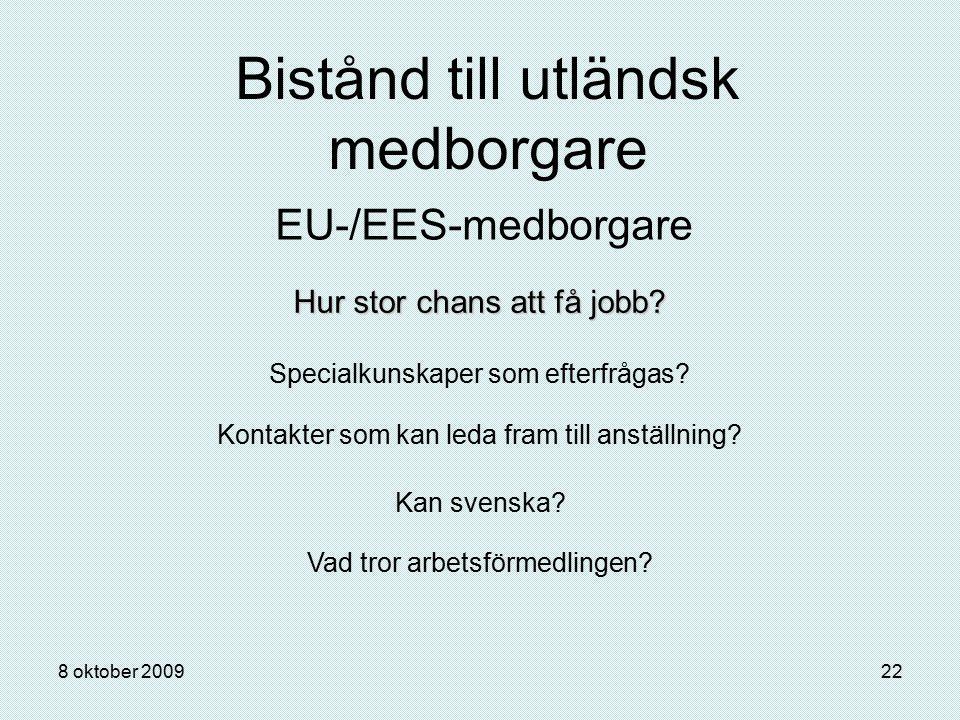 8 oktober 200922 Bistånd till utländsk medborgare EU-/EES-medborgare Hur stor chans att få jobb? Specialkunskaper som efterfrågas? Kontakter som kan l