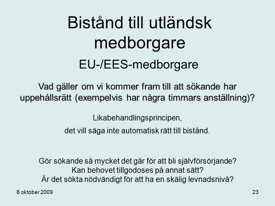 8 oktober 200923 Bistånd till utländsk medborgare EU-/EES-medborgare Vad gäller om vi kommer fram till att sökande har uppehållsrätt (exempelvis har n