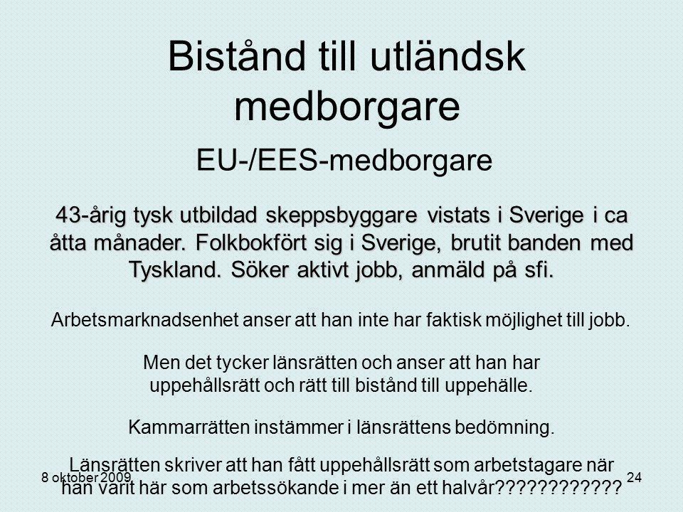 8 oktober 200924 Bistånd till utländsk medborgare EU-/EES-medborgare 43-årig tysk utbildad skeppsbyggare vistats i Sverige i ca åtta månader. Folkbokf