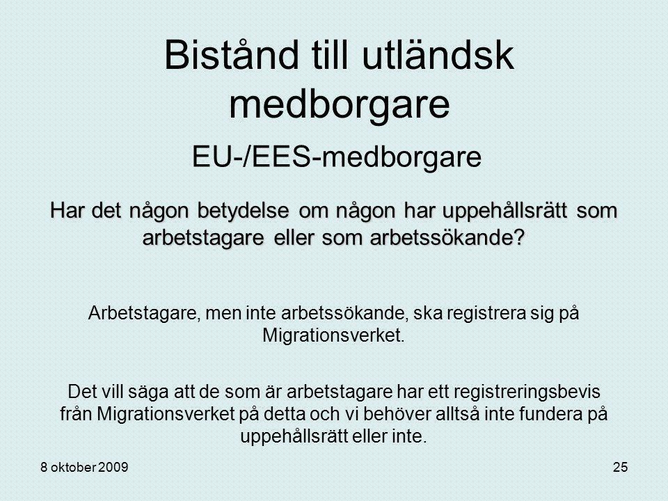 8 oktober 200925 Bistånd till utländsk medborgare EU-/EES-medborgare Har det någon betydelse om någon har uppehållsrätt som arbetstagare eller som arb