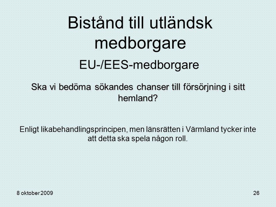 8 oktober 200926 Bistånd till utländsk medborgare EU-/EES-medborgare Ska vi bedöma sökandes chanser till försörjning i sitt hemland? Enligt likabehand