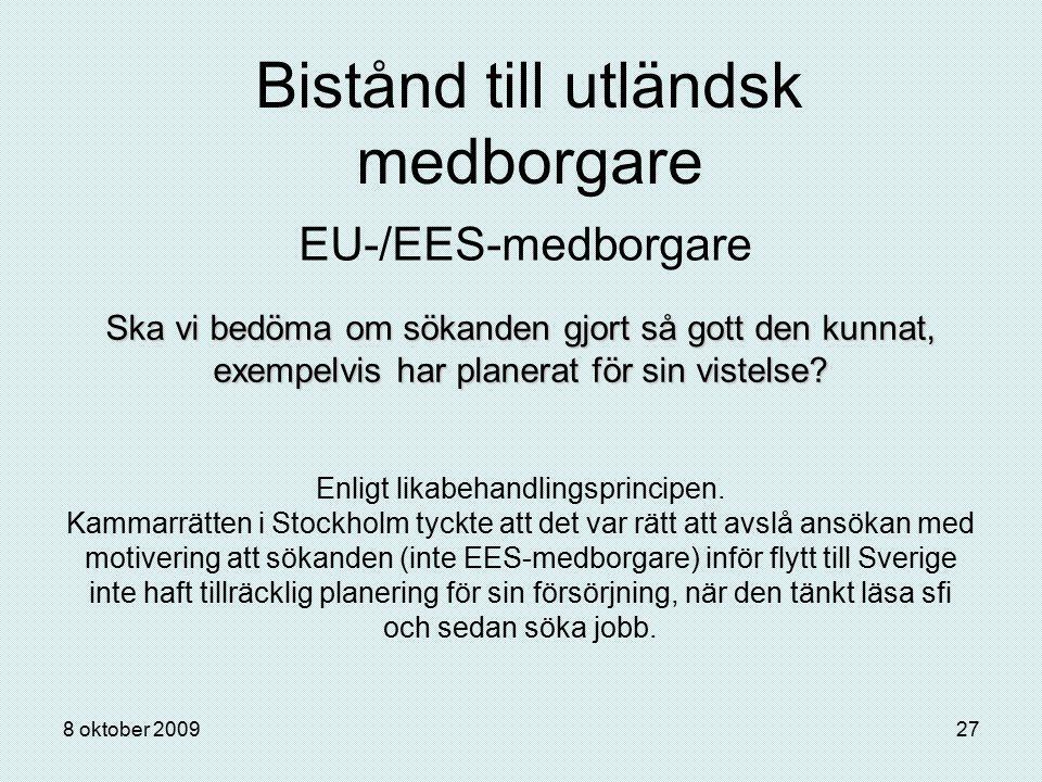 8 oktober 200927 Bistånd till utländsk medborgare EU-/EES-medborgare Ska vi bedöma om sökanden gjort så gott den kunnat, exempelvis har planerat för s