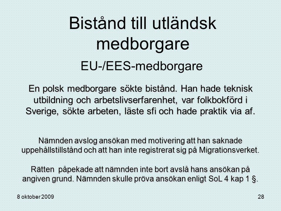 8 oktober 200928 Bistånd till utländsk medborgare EU-/EES-medborgare En polsk medborgare sökte bistånd. Han hade teknisk utbildning och arbetslivserfa