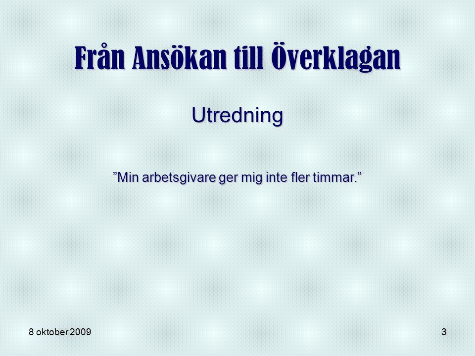 """8 oktober 20093 Från Ansökan till Överklagan Utredning """"Min arbetsgivare ger mig inte fler timmar."""""""