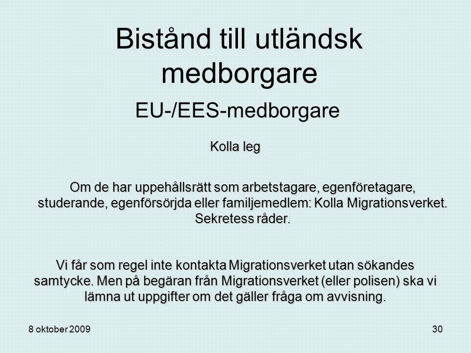 8 oktober 200930 Bistånd till utländsk medborgare EU-/EES-medborgare Kolla leg Om de har uppehållsrätt som arbetstagare, egenföretagare, studerande, e