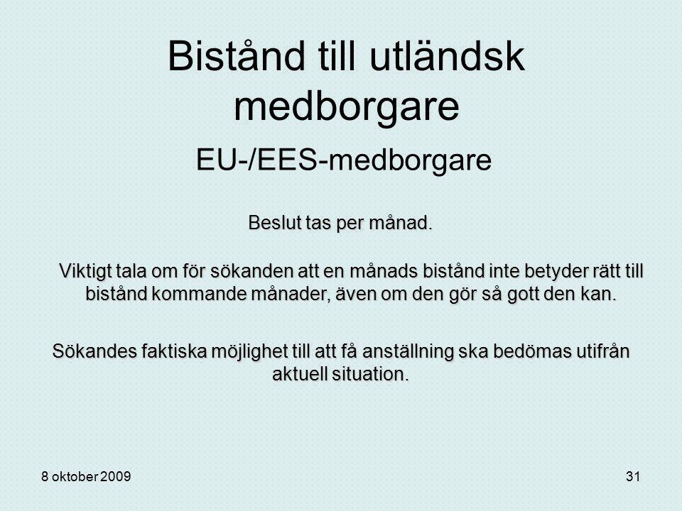 8 oktober 200931 Bistånd till utländsk medborgare EU-/EES-medborgare Beslut tas per månad. Viktigt tala om för sökanden att en månads bistånd inte bet