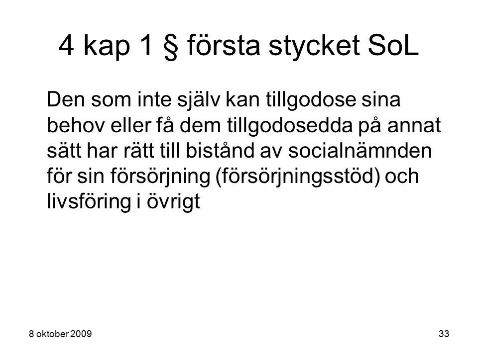 8 oktober 200933 4 kap 1 § första stycket SoL Den som inte själv kan tillgodose sina behov eller få dem tillgodosedda på annat sätt har rätt till bist