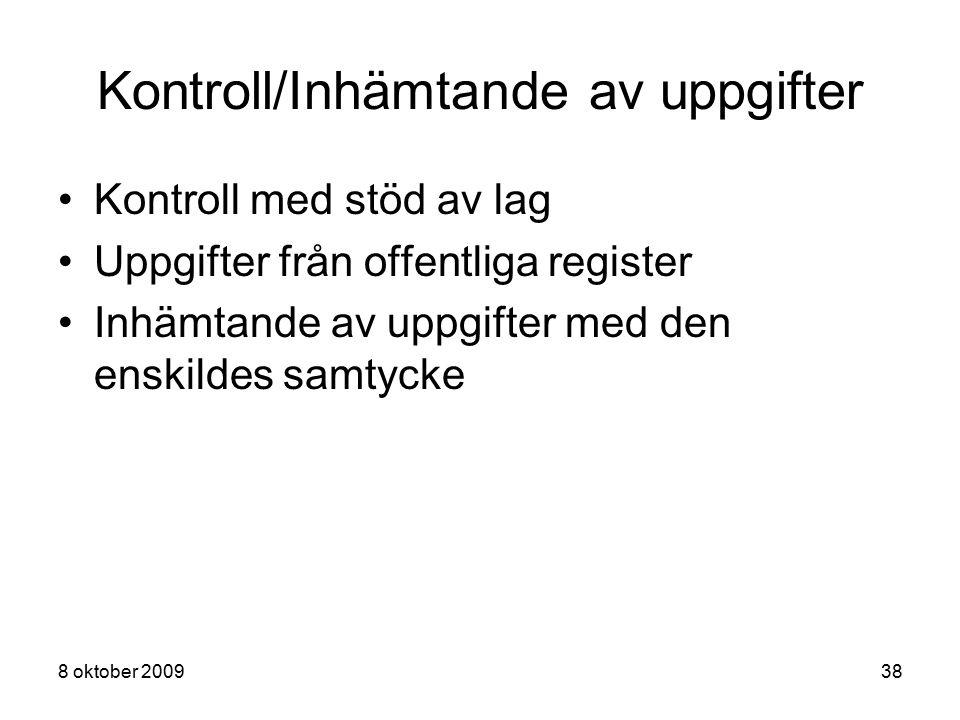 8 oktober 200938 Kontroll/Inhämtande av uppgifter Kontroll med stöd av lag Uppgifter från offentliga register Inhämtande av uppgifter med den enskilde