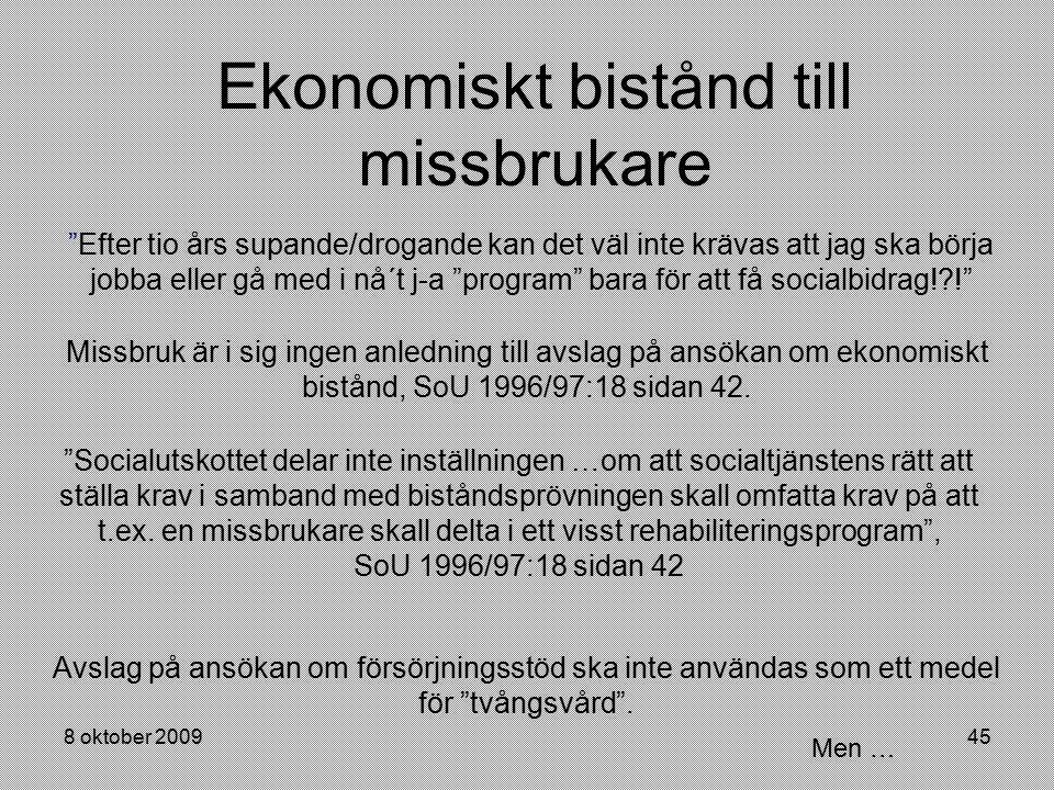 """8 oktober 200945 Ekonomiskt bistånd till missbrukare """"Efter tio års supande/drogande kan det väl inte krävas att jag ska börja jobba eller gå med i nå"""