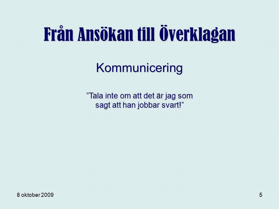 """8 oktober 20095 Från Ansökan till Överklagan """"Tala inte om att det är jag som sagt att han jobbar svart!"""" Kommunicering"""