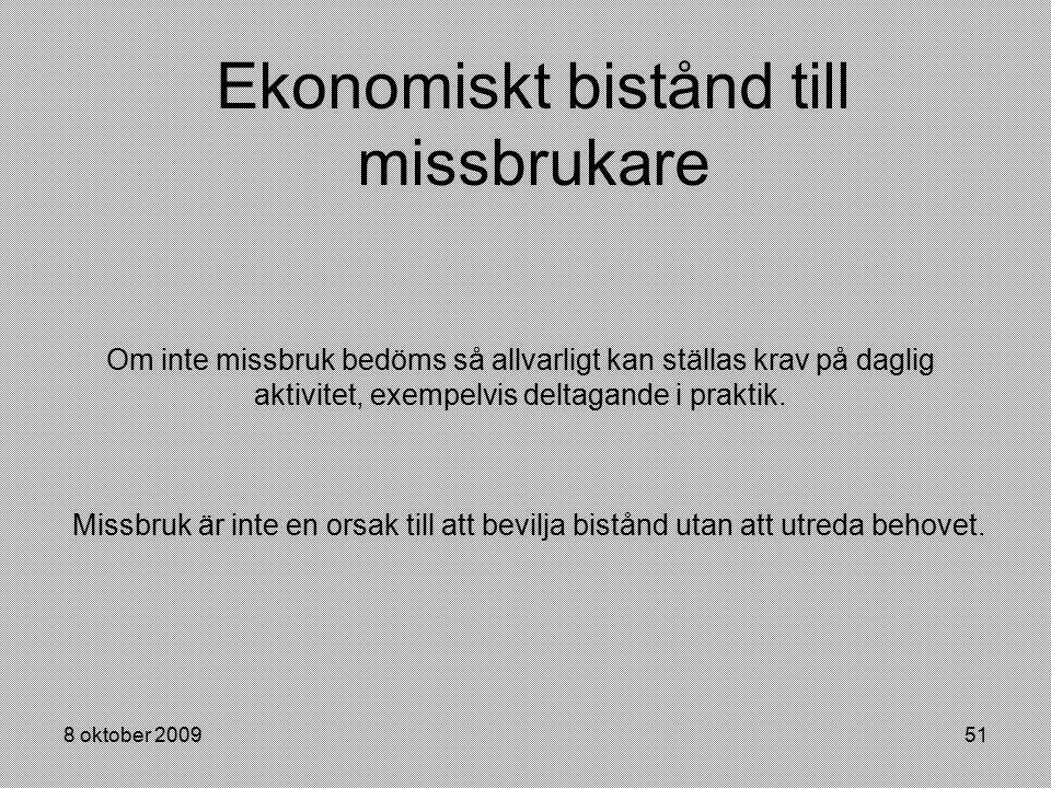 8 oktober 200951 Ekonomiskt bistånd till missbrukare Om inte missbruk bedöms så allvarligt kan ställas krav på daglig aktivitet, exempelvis deltagande